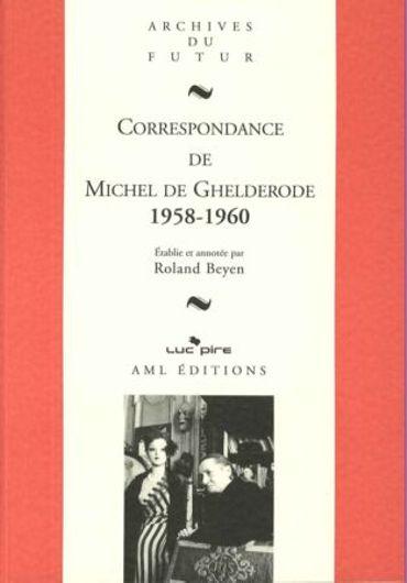 Michel de Ghelderode, Correspondance 1958-1960