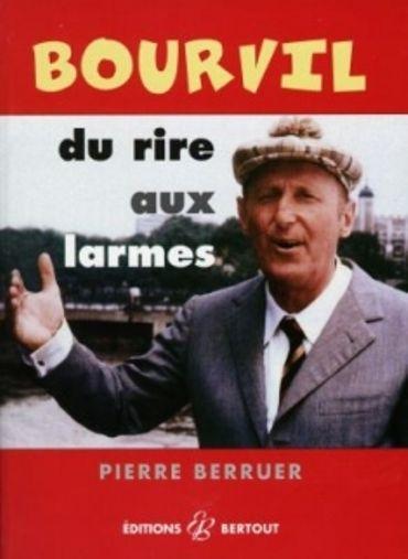 BOURVIL du rire aux larmes - Pierre BERRUER