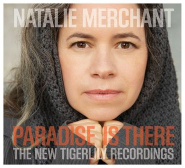 "Natalie Merchant, ""Paradise is there/The New Tigerlily Recordings"" (Nonesuch/Warner)"