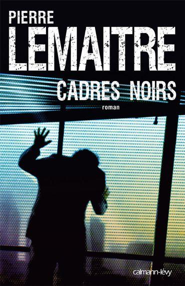 """La couverture du roman de Pierre Lemaitre, """"Cadres noirs"""""""