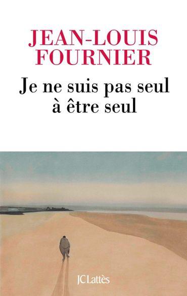 Je ne suis pas seul à être seul de Jean-Louis Fournier (J.-C. Lattès)