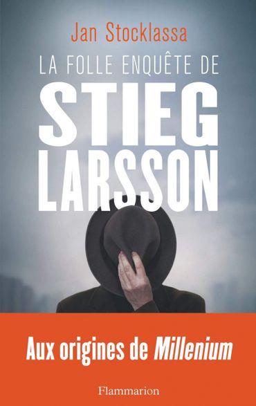 La folle enquête de Stieg Larsson, par Jan Stocklassa