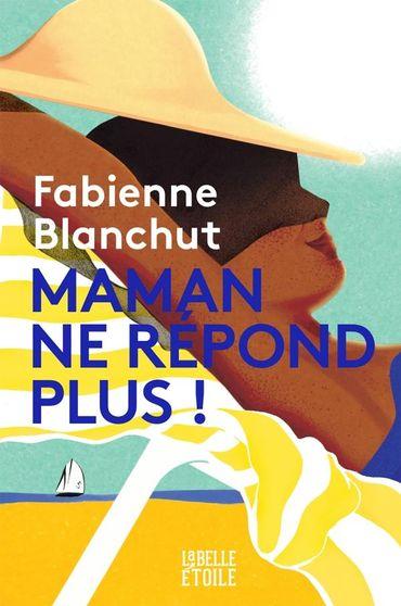 """""""Maman ne répond plus!"""" de Fabienne Blanchut, à La belle Étoile-Marabout"""