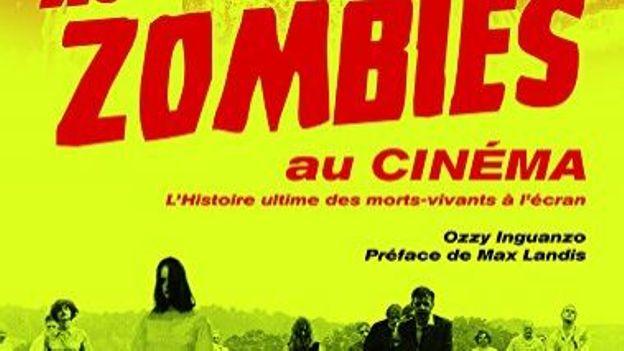 """""""Les zombies au cinéma, l'histoire ultime des morts-vivants à l'écran"""" - Ozz Inguanzo – Ed Hoëbeke"""