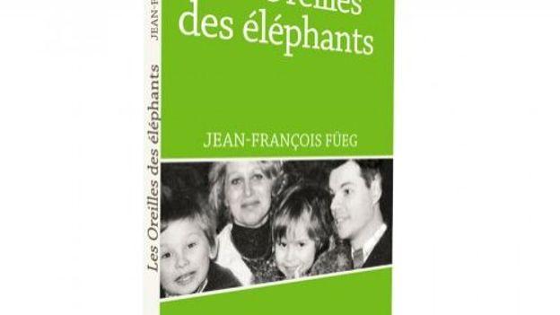 « Les oreilles des éléphants » Jean-François Fuëg – Ed Weyrich – Plumes du coq