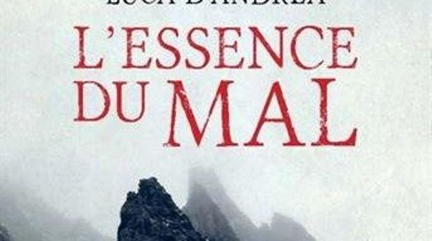 """ L'Essence du mal "" - Luca D'Andrea – Ed Denoël"