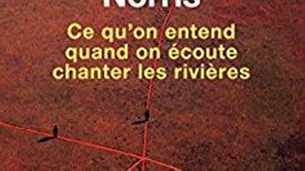 """""""Ce qu'on entend quand on écoute chanter les rivières"""" de B. Norris - Seuil"""