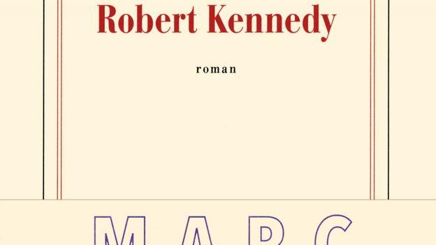 « Ils vont tuer Robert Kennedy » de Marc Dugain – Ed Gallimard