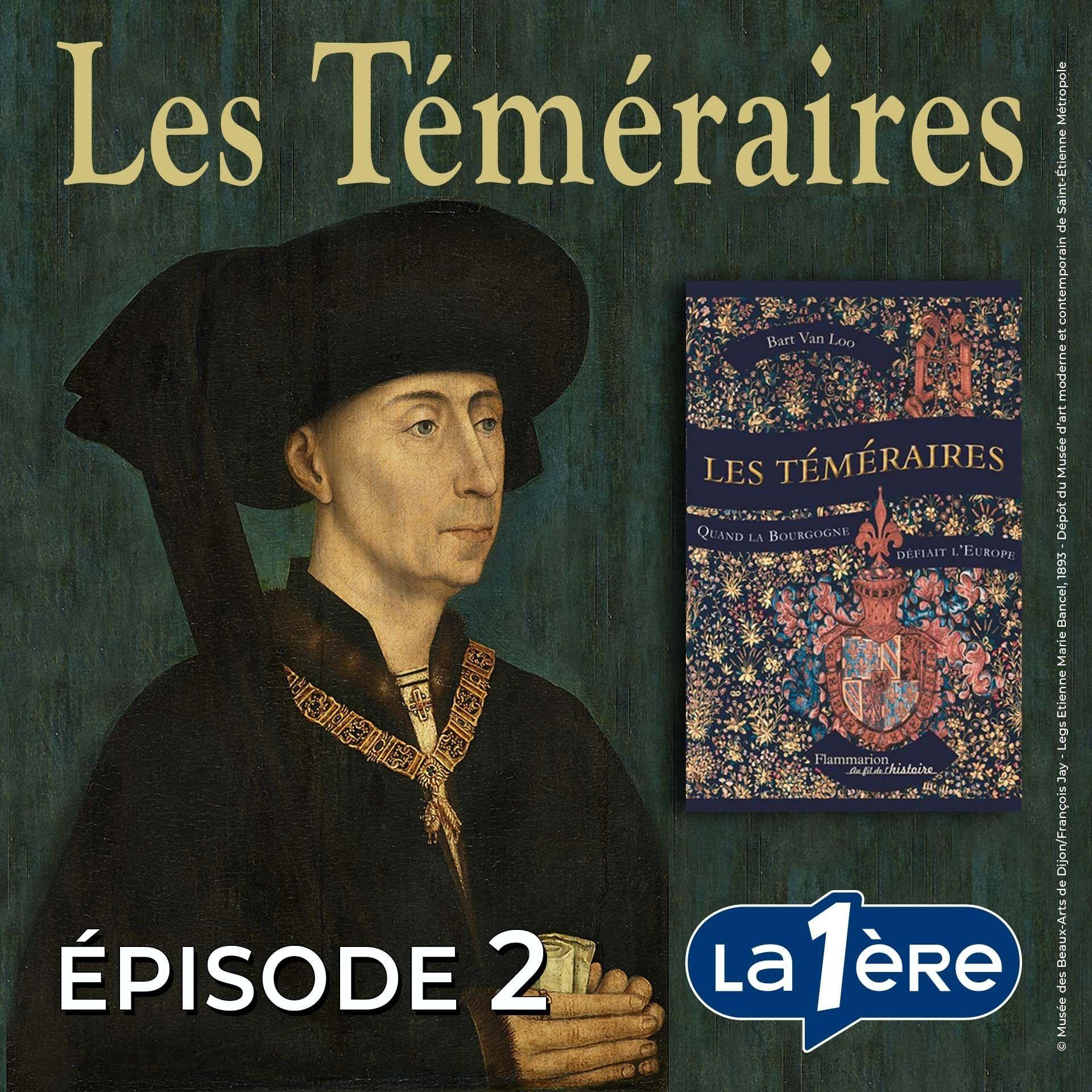 Les Téméraires. Quand la Bourgogne défiait l'Europe – Podcast ...