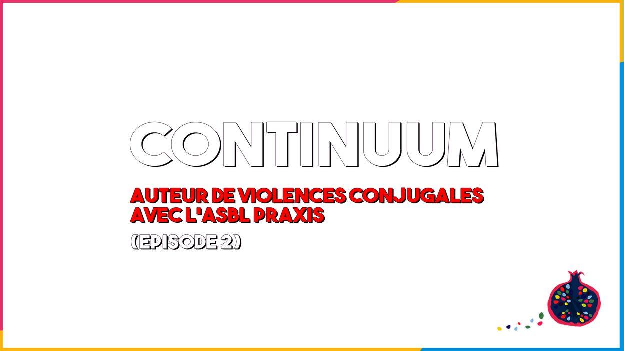 Continuum - Auteur de violences conjugales avec l'ASBL Praxis (épisode 2)