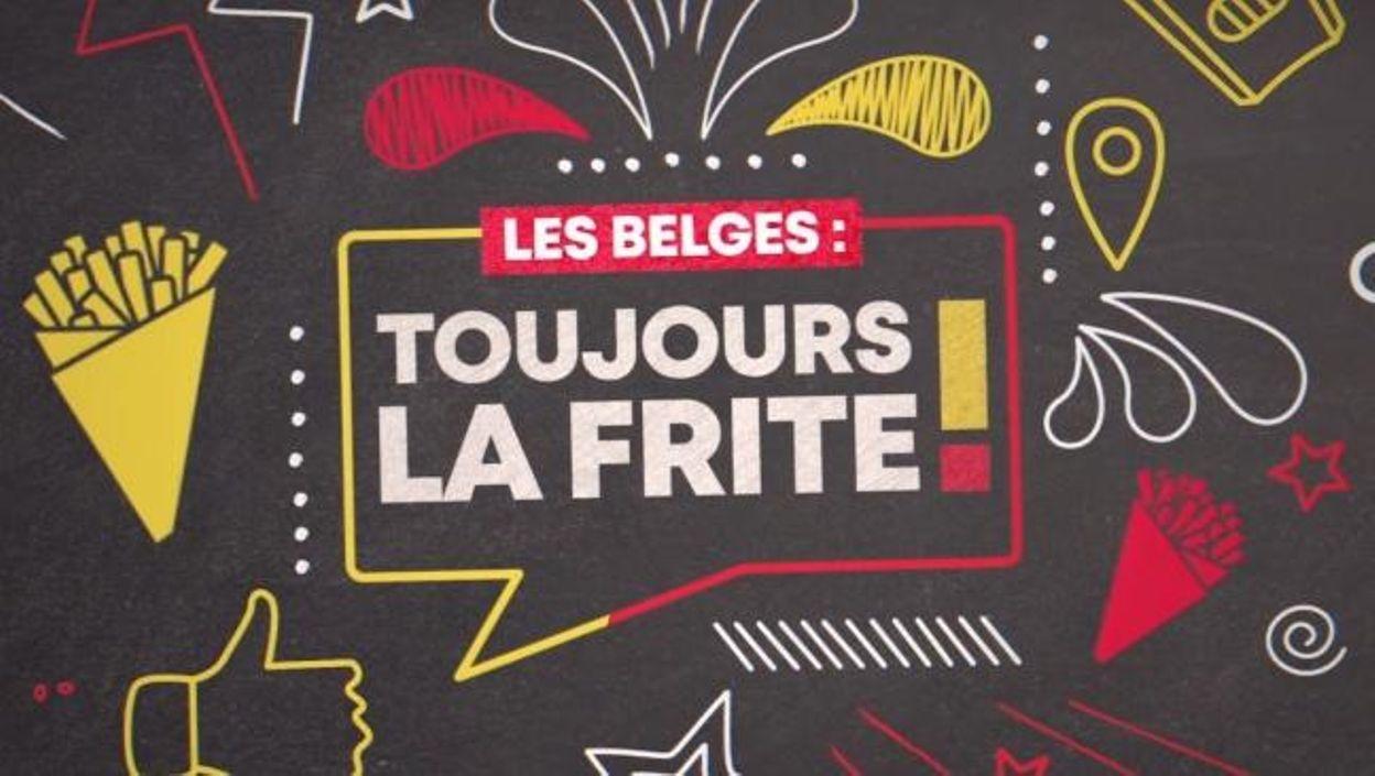 Les Belges : Toujours la frite !