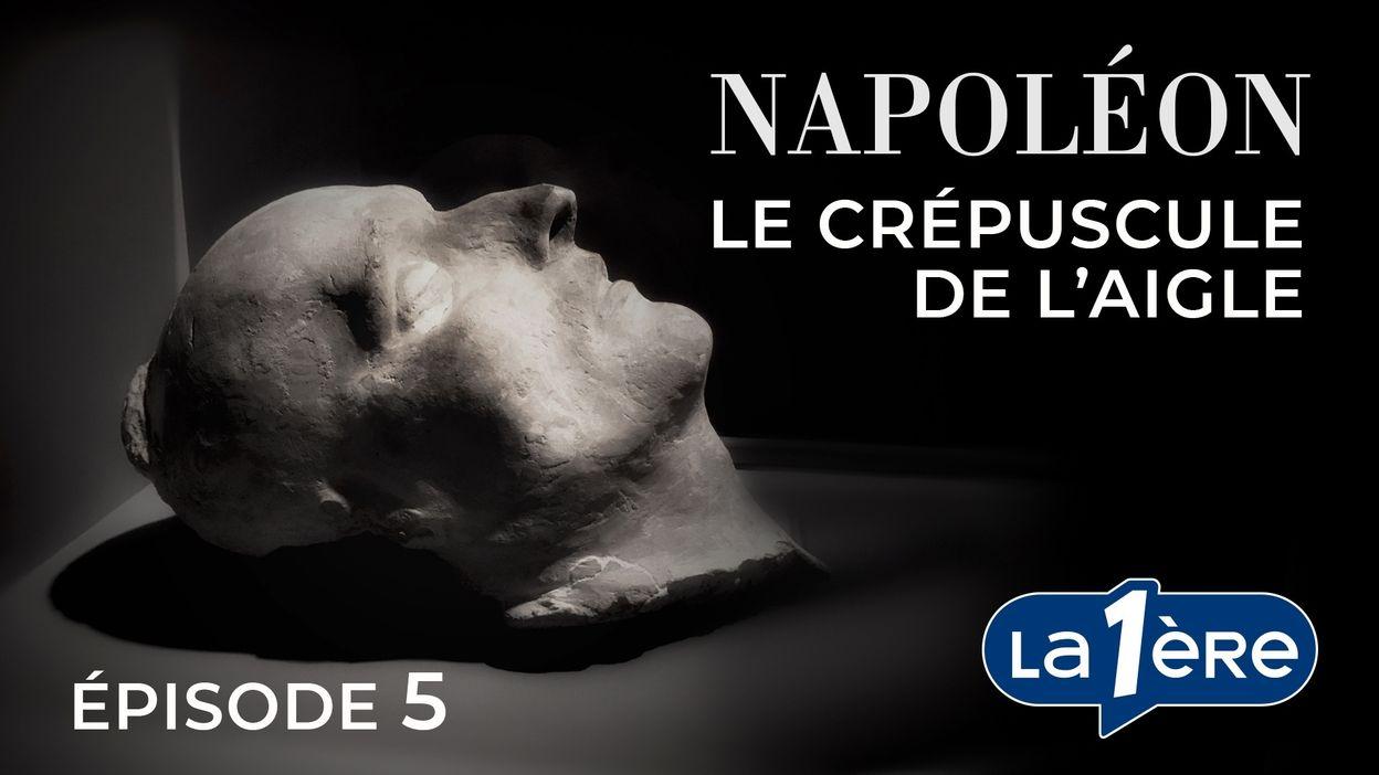 Napoléon, le Crépuscule de l'Aigle