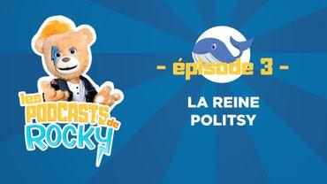 Les Podcasts de ROCKY : La Reine Politsy